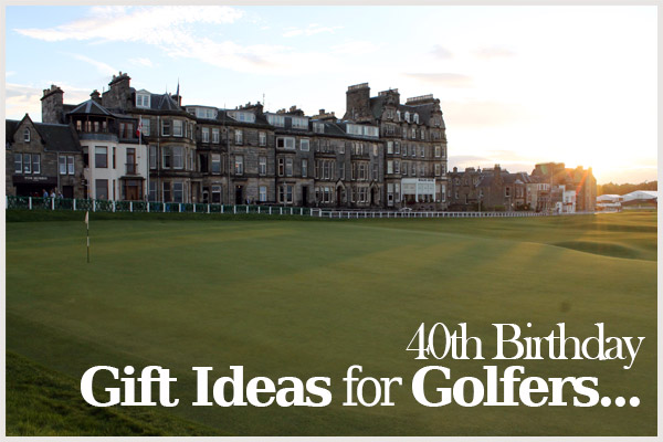 40th birthday ideas for the golfer in your life