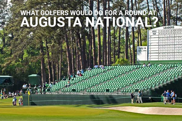 Revealed: What golfers would do for a round at Augusta National