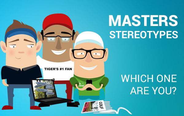Which of these stereotypes are you watching The Masters?