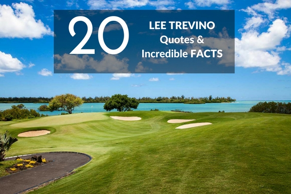20 of the Best Lee Trevino Quotes and Amazing Facts about one of golfs greatest players
