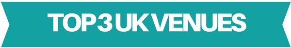 TOP 3 UK VENUES