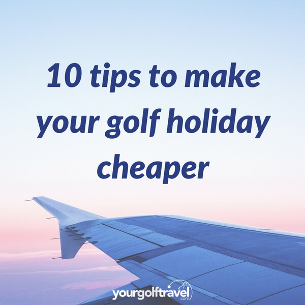 10 Tips to Make Your Golf Holiday more Affordable