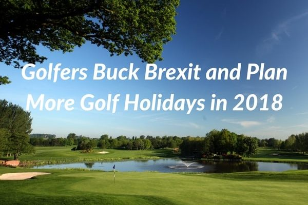 Golfers Buck Brexit and Plan More Golf Holidays in 2018