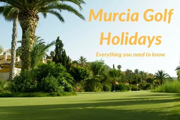 Murcia golf holidays - Everything you need to know