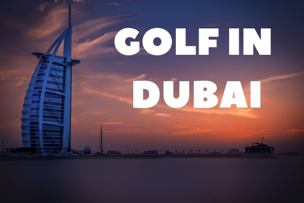 Dubai Golf: Tournaments, Championship Courses & More