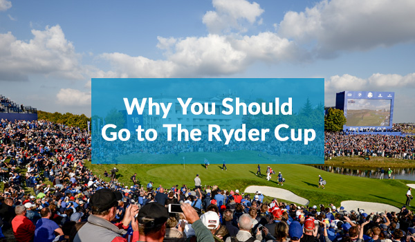 Why go to the Ryder Cup