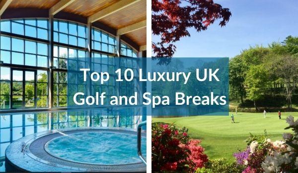Top 10 Luxury UK Golf and Spa Breaks