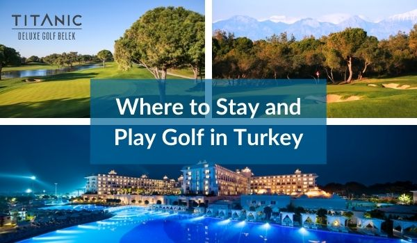 Where to Stay and Play Golf in Turkey