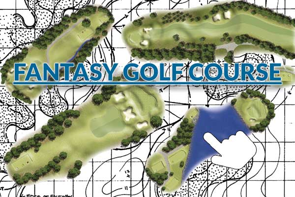 Fantasy Golf Course, our Dream 18 Holes (revised)