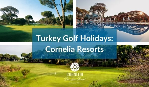 Turkey Golf Holidays – Cornelia Resorts