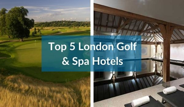 Top 5 London Golf & Spa Hotels