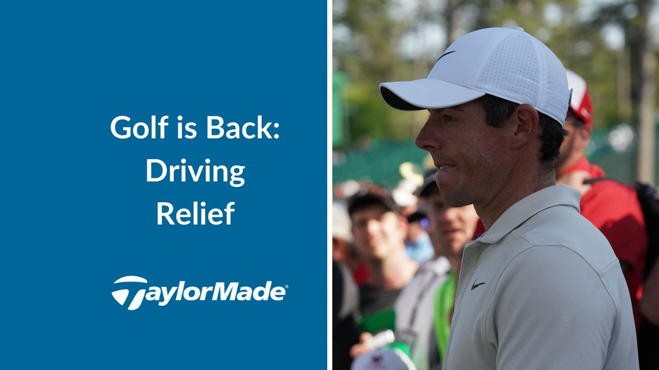Golf Is Back – TaylorMade Driving Relief