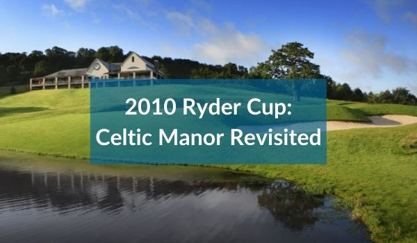2010 Ryder Cup_ The Celtic Manor Revisited
