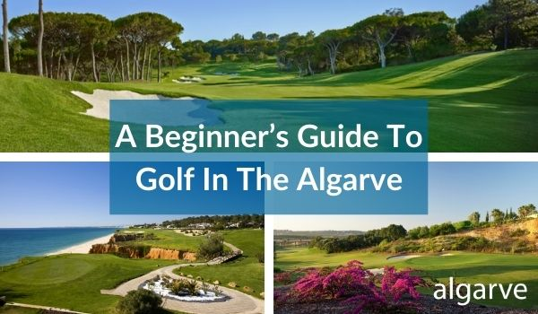 Beginners guide to golf in the Algarve
