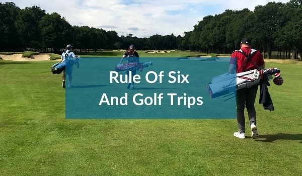Rule Of Six And Golf Trips