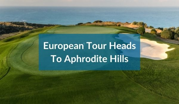 European Tour Heading To Aphrodite Hills