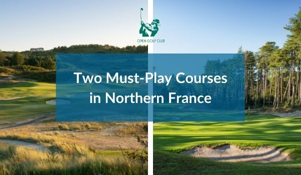 Two Must-Play Courses in Northern France
