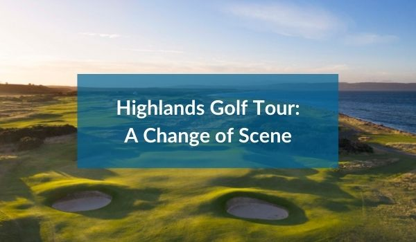 Highlands Golf Tour A Change of Scene